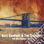 Nate Campany & The Serenade - The Only Bridge I Need cd musicale di Nate & the Campany
