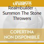 Realmbuilder - Summon The Stone Throwers cd musicale di REALMBUILDER