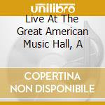LIVE AT THE GREAT AMERICAN MUSIC HALL, A cd musicale di BEVIS FROND