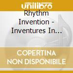 Rhythm Invention - Inventures In Wonderland cd musicale di Invention Rhythm