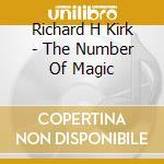 Richard H Kirk - The Number Of Magic cd musicale di Richard h Kirk