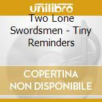 TINY REMINDERS cd musicale di TWO LONE SWORDSMEN
