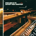 Red Snapper - Our Aim Is To Satisfy Red Snapper cd musicale di Snapper Red