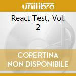 React Test, Vol. 2 cd musicale di Artisti Vari