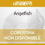 Angelfish cd musicale