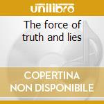 The force of truth and lies cd musicale