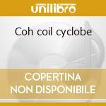 Coh coil cyclobe cd musicale