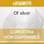 Of silver cd musicale