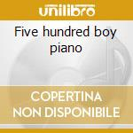 Five hundred boy piano cd musicale