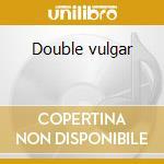 Double vulgar cd musicale