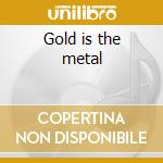 Gold is the metal cd musicale