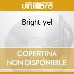 Bright yel cd musicale