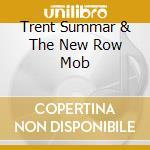 TRENT SUMMAR & THE NEW ROW MOB cd musicale di SUMMAR TRENT & NEW R