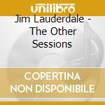 Jim Lauderdale - The Other Sessions cd musicale di LAUDERDALE JIM