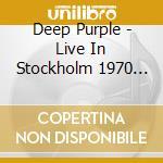 LIVE IN STOCKHOLM 1970/2CD cd musicale di DEEP PURPLE