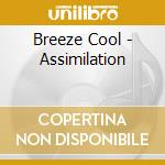 Breeze Cool - Assimilation cd musicale di COOL BREEZE