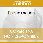 Pacific motion cd musicale