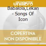 SONGS OF ICON cd musicale di BABALOLA LEKAN