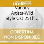 WILD STYLE - 25TH ANNIVERSARY cd musicale di ARTISTI VARI