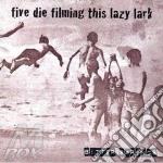 Five die filming this lazy lark cd musicale di Springs Bitter
