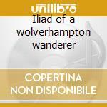 Iliad of a wolverhampton wanderer cd musicale di Tyla