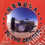 TO THE CENTER cd musicale di NEBULA