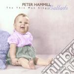 Peter Hammill - The Thin Man Sings Ballads cd musicale di Peter Hammil