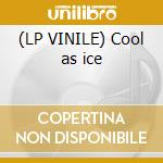 (LP VINILE) Cool as ice lp vinile di Artisti Vari