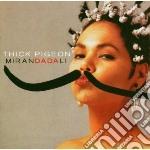 Thick Pigeon - Miranda Dali + Singles cd musicale di Pigeon Thick