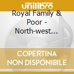 Royal Family & Poor - North-west Soul cd musicale di ROYAL FAMILY & POOR