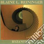 Reininger, Blaine - Byzantium + Paris En Automne cd musicale di REININGER BLAINE L.