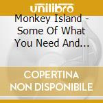 Monkey Island - Some Of What You Need And Don'T Need To Know cd musicale