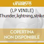 (LP VINILE) Thunder,lightning,strike lp vinile