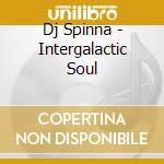 INTERGALACTIC SOUL cd musicale di DJ SPINNA