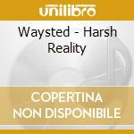 CD - WAYSTED - THE HARSH REALITY cd musicale di WAYSTED
