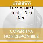Fuzz Against Junk - Neti Neti cd musicale di FUZZ AGAINST JUNK