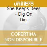 She Keeps Bees - Dig On -Digi- cd musicale di She keeps bees