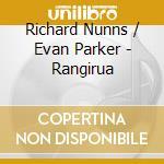 Richard Nunns & Evan Parker - Rangirua cd musicale di RICHARD NUNNS & EVAN