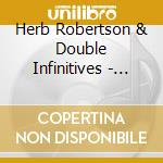 Herb Robertson & Double Infinitives - Music For Long Attention cd musicale di HERB ROBERTSON & DOU