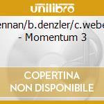 J.w.brennan/b.denzler/c.weber/wolf. - Momentum 3 cd musicale