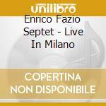 Enrico Fazio Septet - Live In Milano cd musicale di FAZIO ENRICO SEPTET