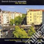 Dietrich Eichmann Ensemble - The Hot Days cd musicale di EICHMANN DIETRICH EN