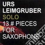Urs Leimgruber - 13 Pieces For Saxophone cd musicale di Leimgruber Urs