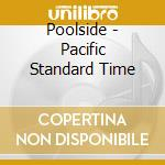 Pacific standard time cd musicale di Poolside