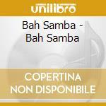 BAH SAMBA cd musicale di BAH SAMBA