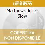 Slow cd musicale di Julie Matthews
