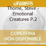 EMOTIONAL CREATURES PART.2 cd musicale di THORNE STEVE