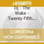 The wake - 25th anniversary cd musicale di Iq