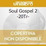 Soul Gospel 2 -20Tr- cd musicale di ARTISTI VARI
