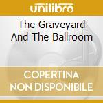 THE GRAVEYARD AND THE BALLROOM cd musicale di A CERTAIN RATIO